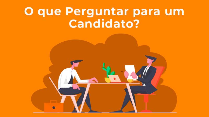 O Que Perguntar Para Um Candidato - Empregga
